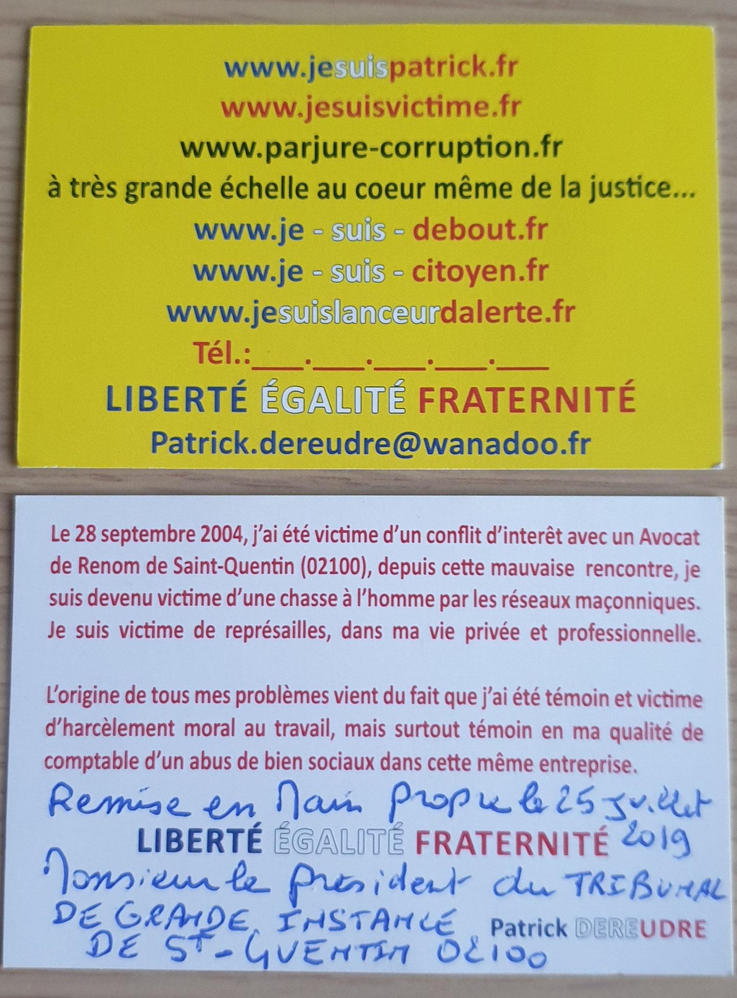 La Présidente refuse de prendre ma carte de Visite lors de l'Audience Affaire Mes Chers Voisins qui nous réclame un mur de 35000€ + Pénalités Assignation au TGI de ST-Quentin / Mon SITEwww.jesuisvictime.fr www.jesuispatrick.fr