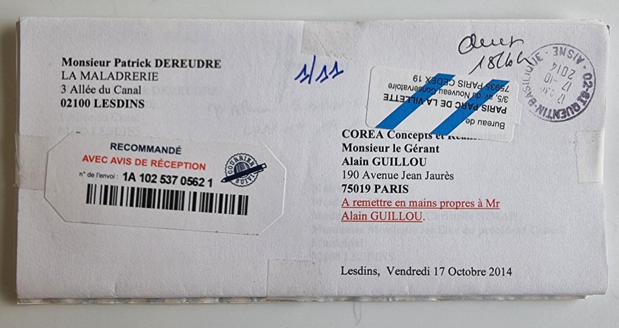 AFFAIRE MES CHERS VOISINS   Le Vendredi 17 Octobre 2014,  j'adresse une LRAR N0 1A 102 537 0562 1 de onze pages en couleurs à la Société COREA Gérant Monsieur Alain GUILLOU  www.jenesuispasunchien.fr www.jesuispatrick.fr www.jesuisvictime.fr