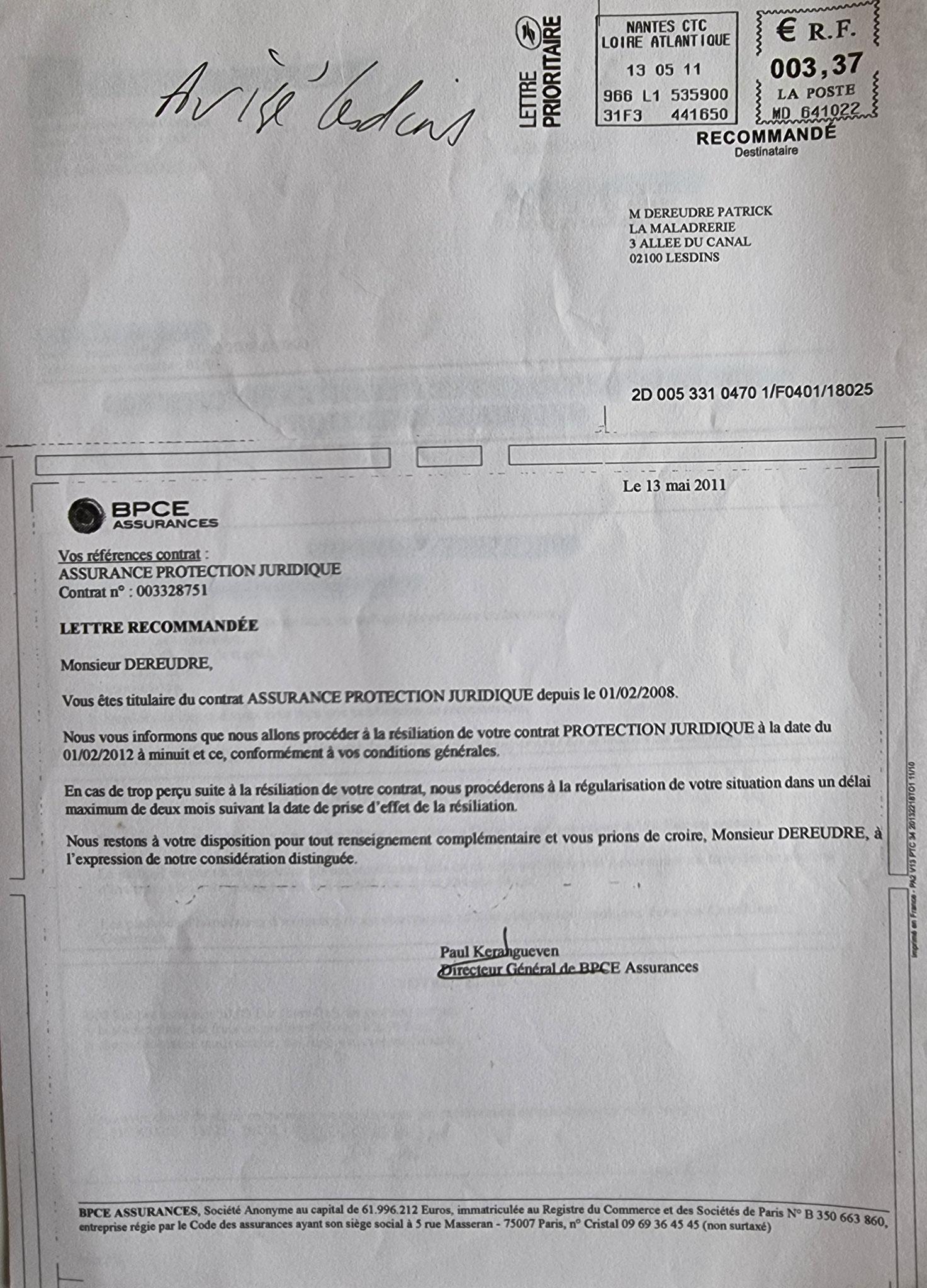 Le 13 Mai 2011 la BPCE Protection Juridique CAISSE EPARGNE résilie notre Protection Juridique alors que j'allais déposé une plainte à l'Encontre de la MACIF pour ASSOCIATION DE MALFAITEUR EN BANDE ORGANISEE www.jenesuispasunchien.fr www.jesuispatrick.fr