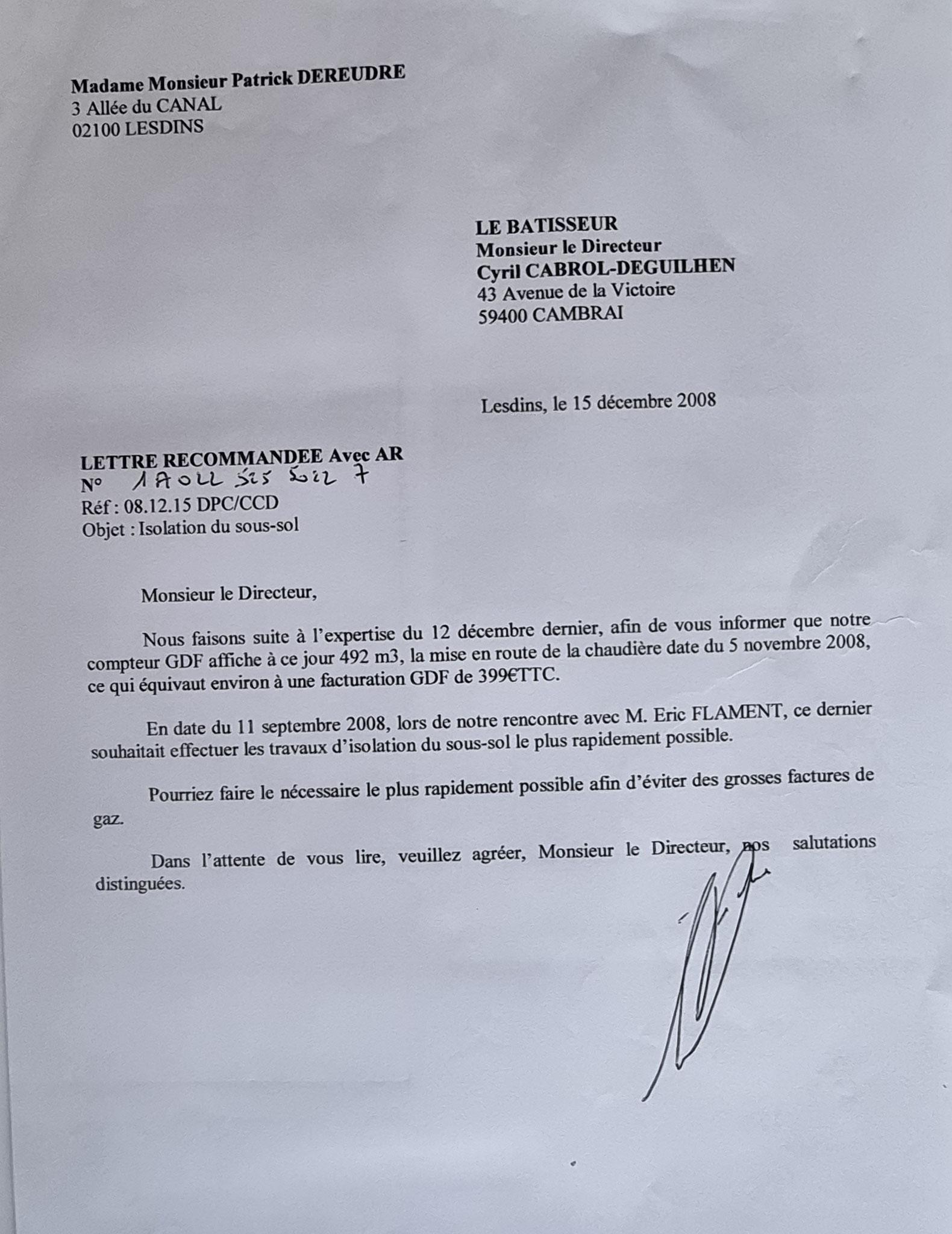 En date du 15 Décembre 2008, j'adresse une LRAR à Monsieur Cyril CABROL le Directeur de notre constructeur LE BATISSEUR à CAMBRAI entreprise aujourd'hui en faillite www.jenesuispasunchien.fr www.jesuispatrick.fr www.jesuisvictime.fr