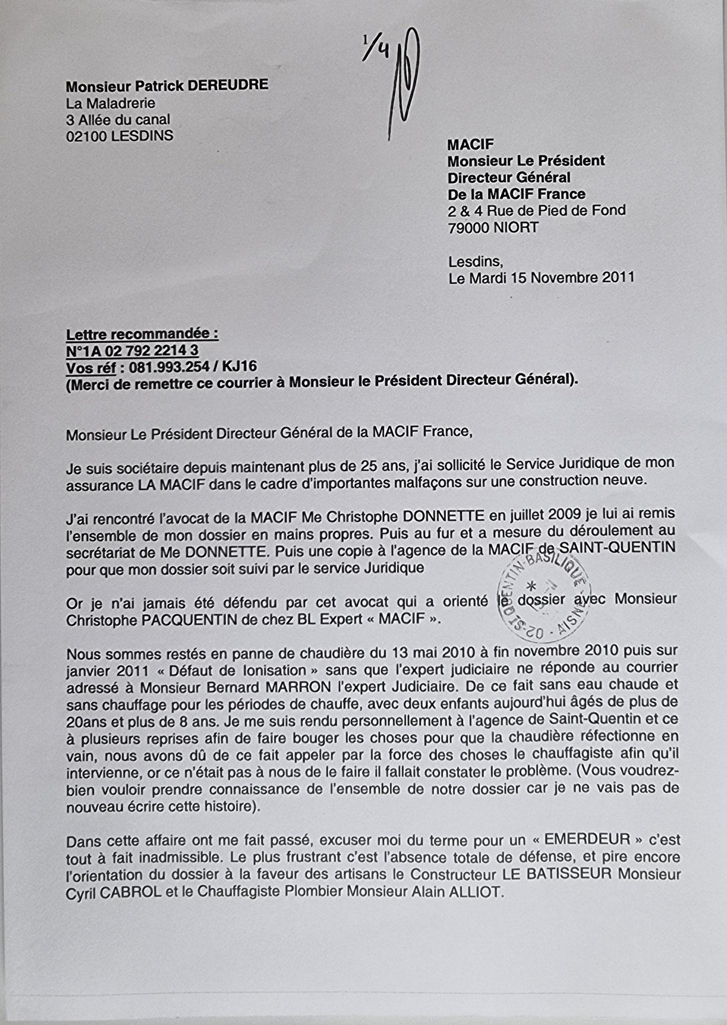 Le Mardi 15 Novembre 2011, j'adresse une LRAR de quatre pages au Président Directeur Général à NIORT de ma compagnie d'assurances  de la MACIF.     INACCEPTABLE  BORDERLINE    EXPERTISES JUDICIAIRES ENTRE COPAINS. www.jesuispatrick.fr www.jesuisvitime.fr