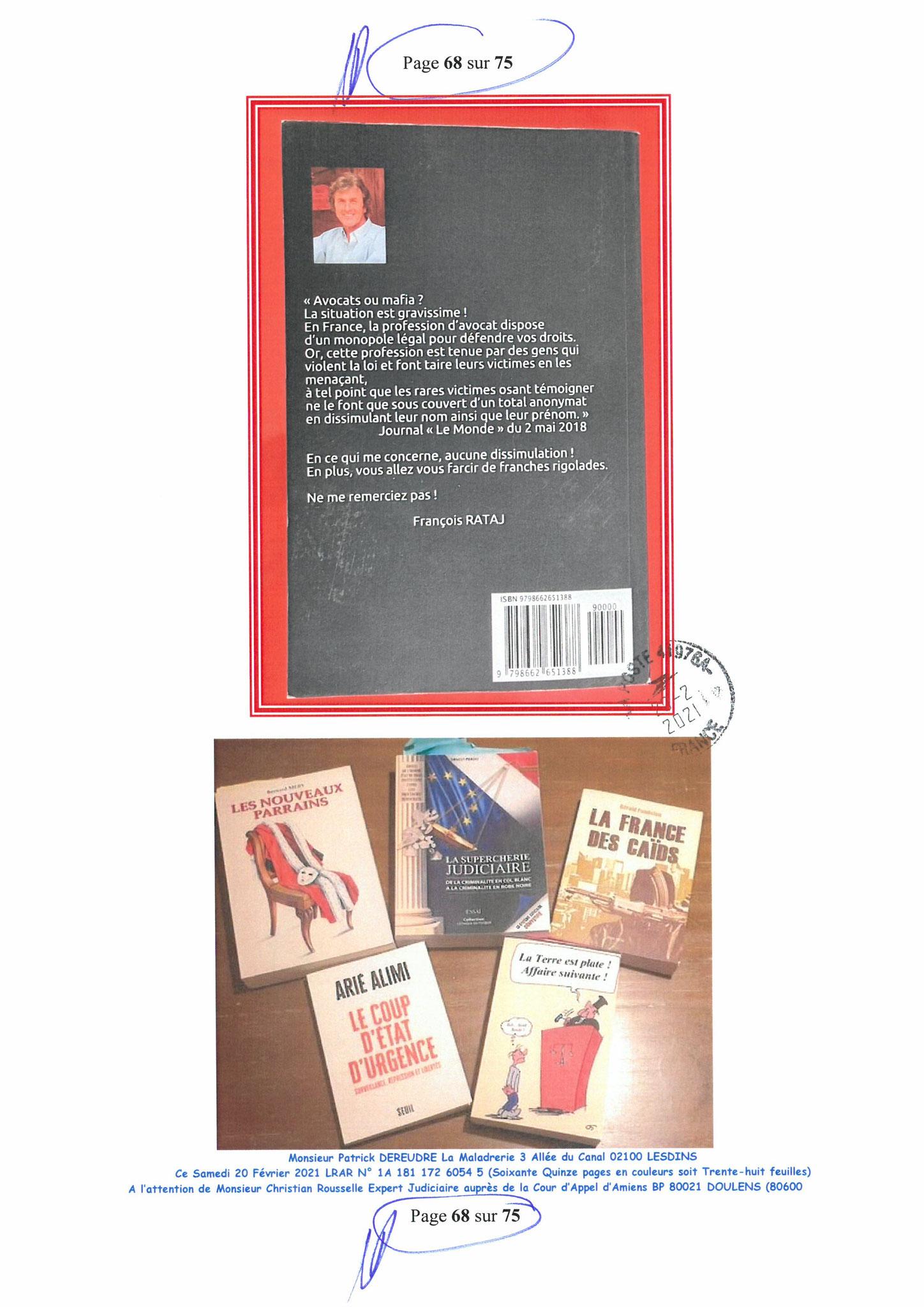 Page 68 Ma  Lettre Recommandée à Monsieur Christian ROUSSELLE Expert Judiciaire auprès de la Cour d'Appel d'Amiens Affaire MES CHERS VOISINS nos  www.jenesuispasunchien.fr www.jesuisvictime.fr www.jesuispatrick.fr PARJURE & CORRUPTION JUSTICE REPUBLIQUE