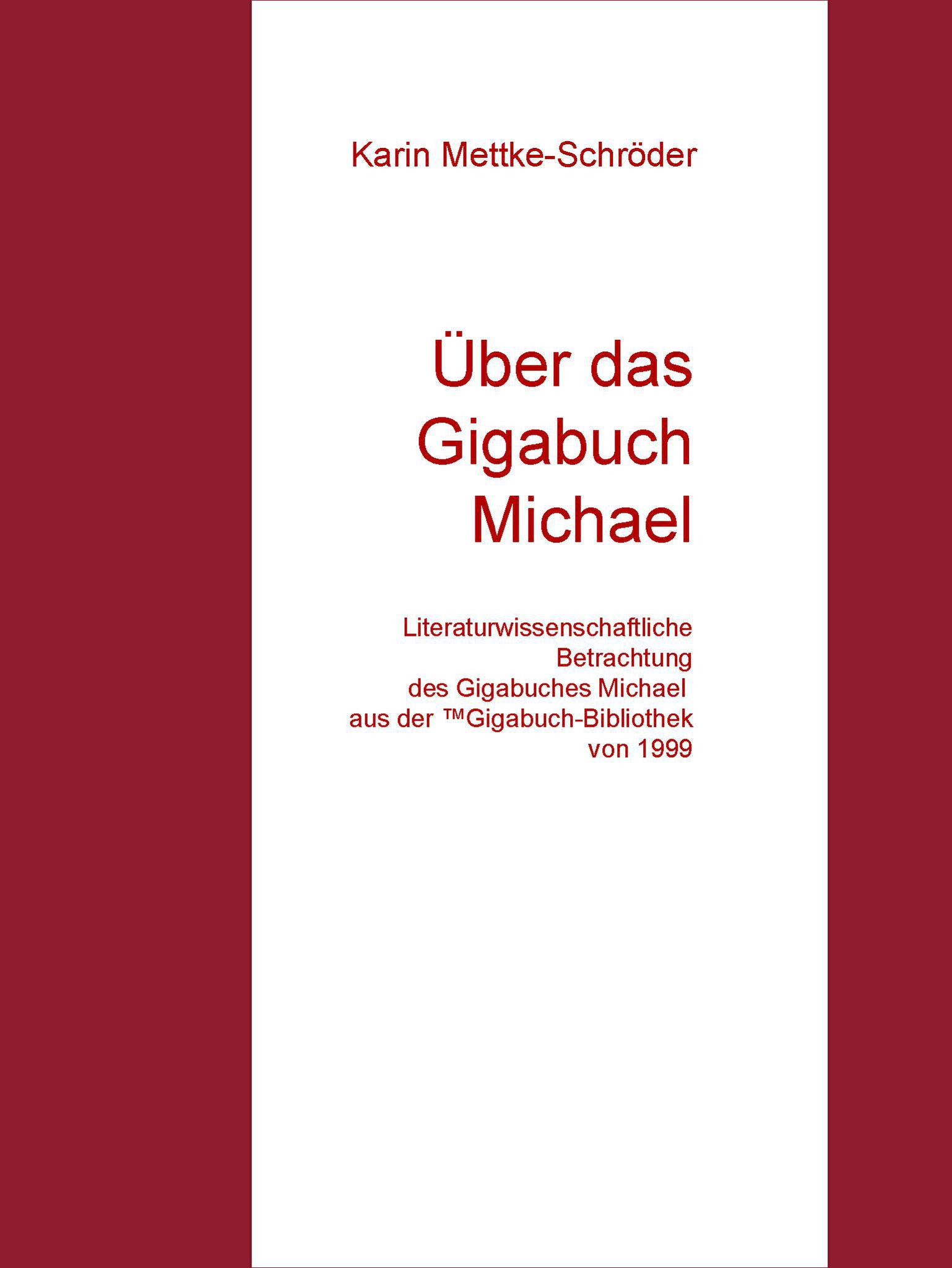 Karin Mettke-Schröder/Über das Gigabuch Michael/™Gigabuch Bibliothek 1999/e-Short ISBN 9783734712784