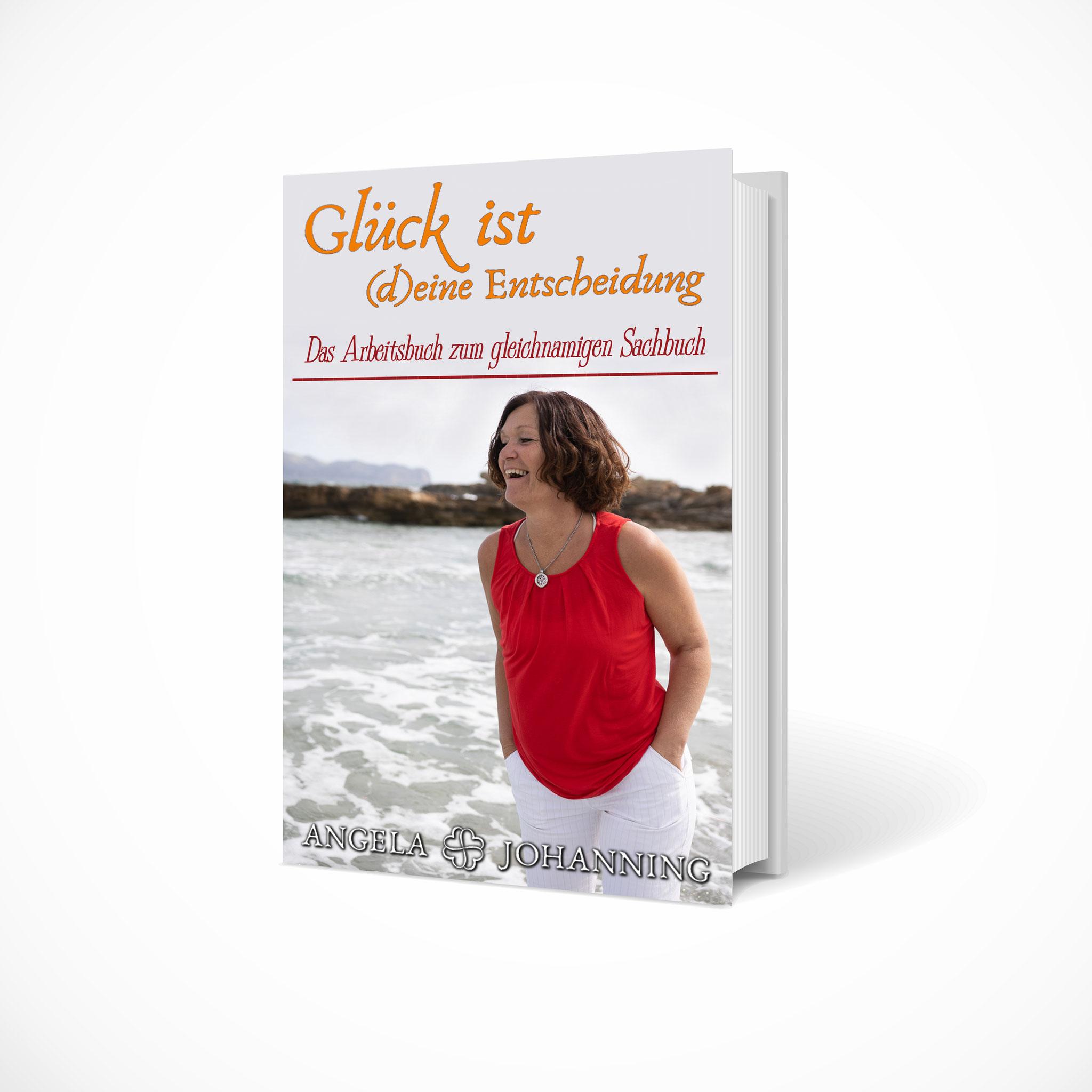 Glück ist (d)eine Entscheidung: Das Arbeitsbuch zum gleichnamigen Sachbuch