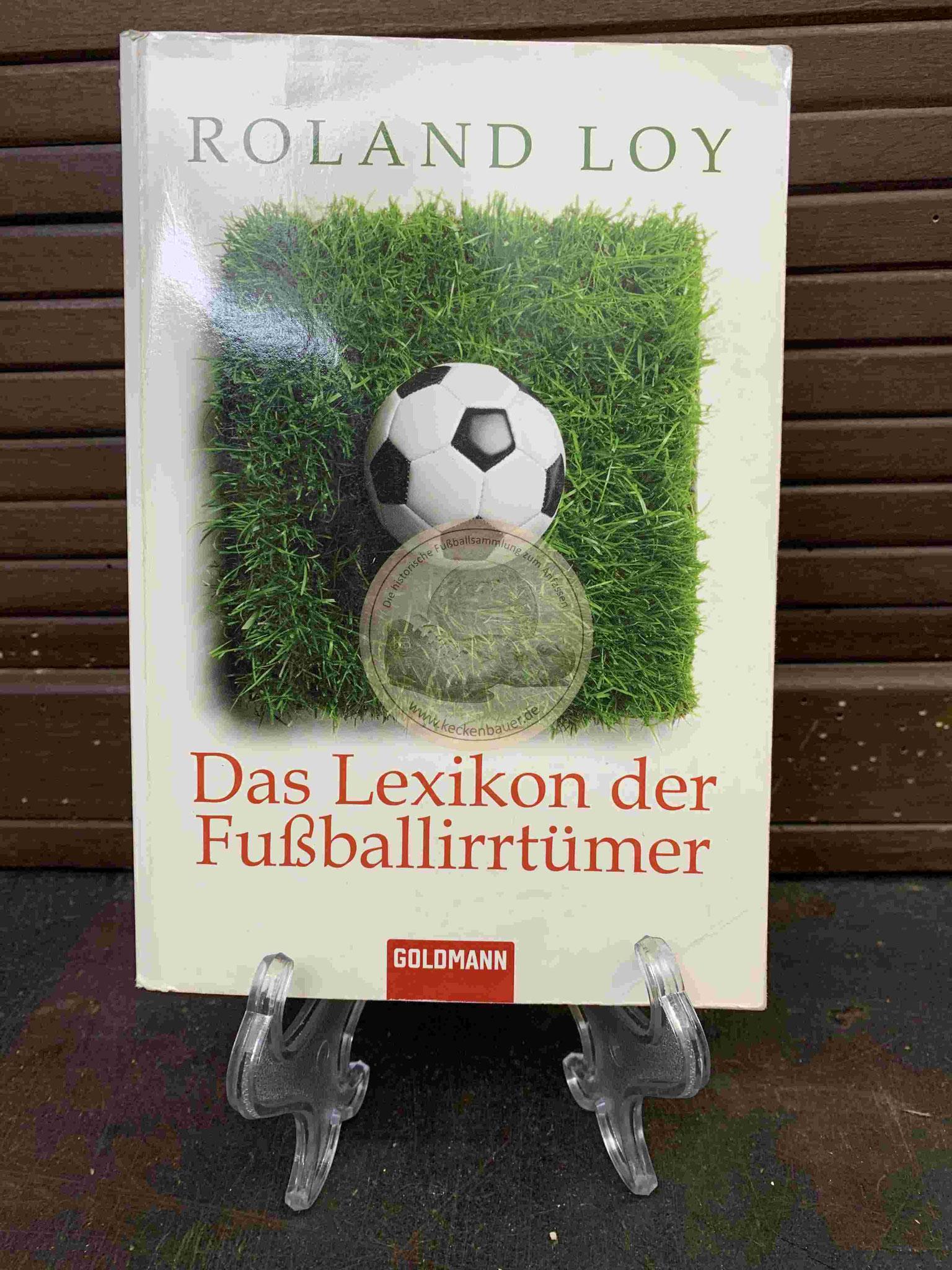 Roland Loy Das Lexikon der Fußballirrtümer aus dem Jahr 2010