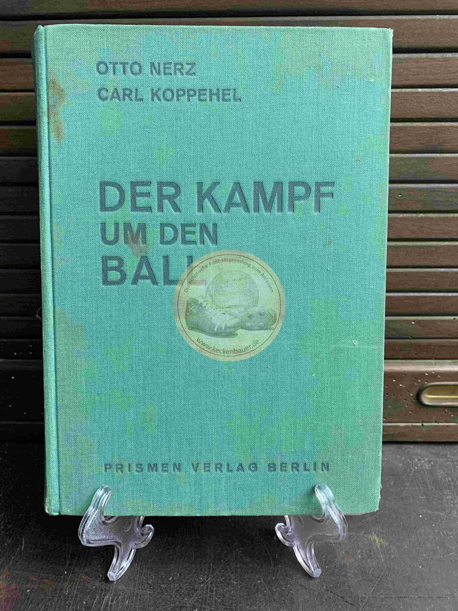 Der Kampf um den Ball von Otto Nerz und Carl Koppehel im Prismen Verlag Berlin aus dem Jahr 1933