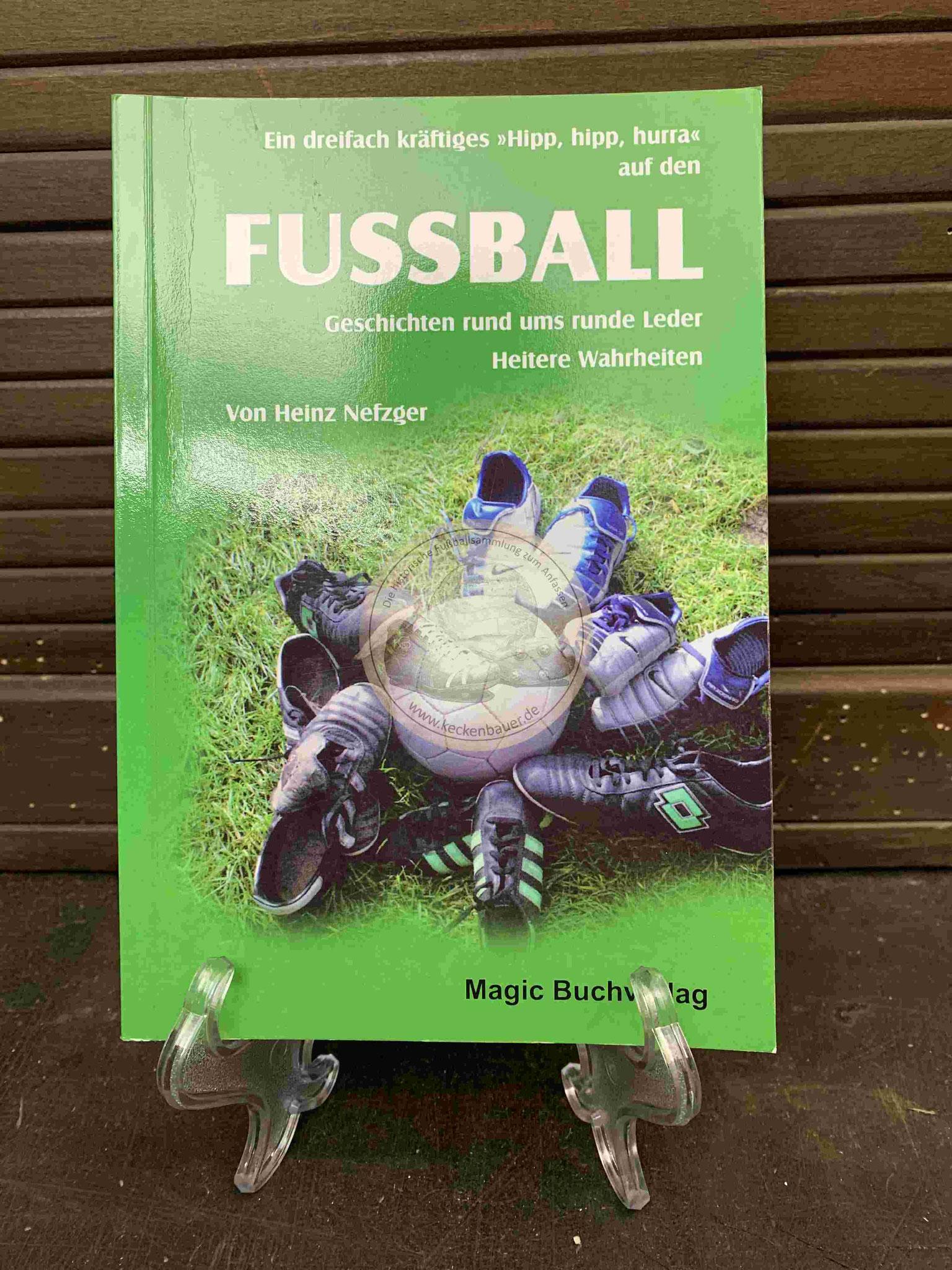 Fussball Geschichten rund ums runde Leder von Heinz Nefzger aus dem Jahr 2006