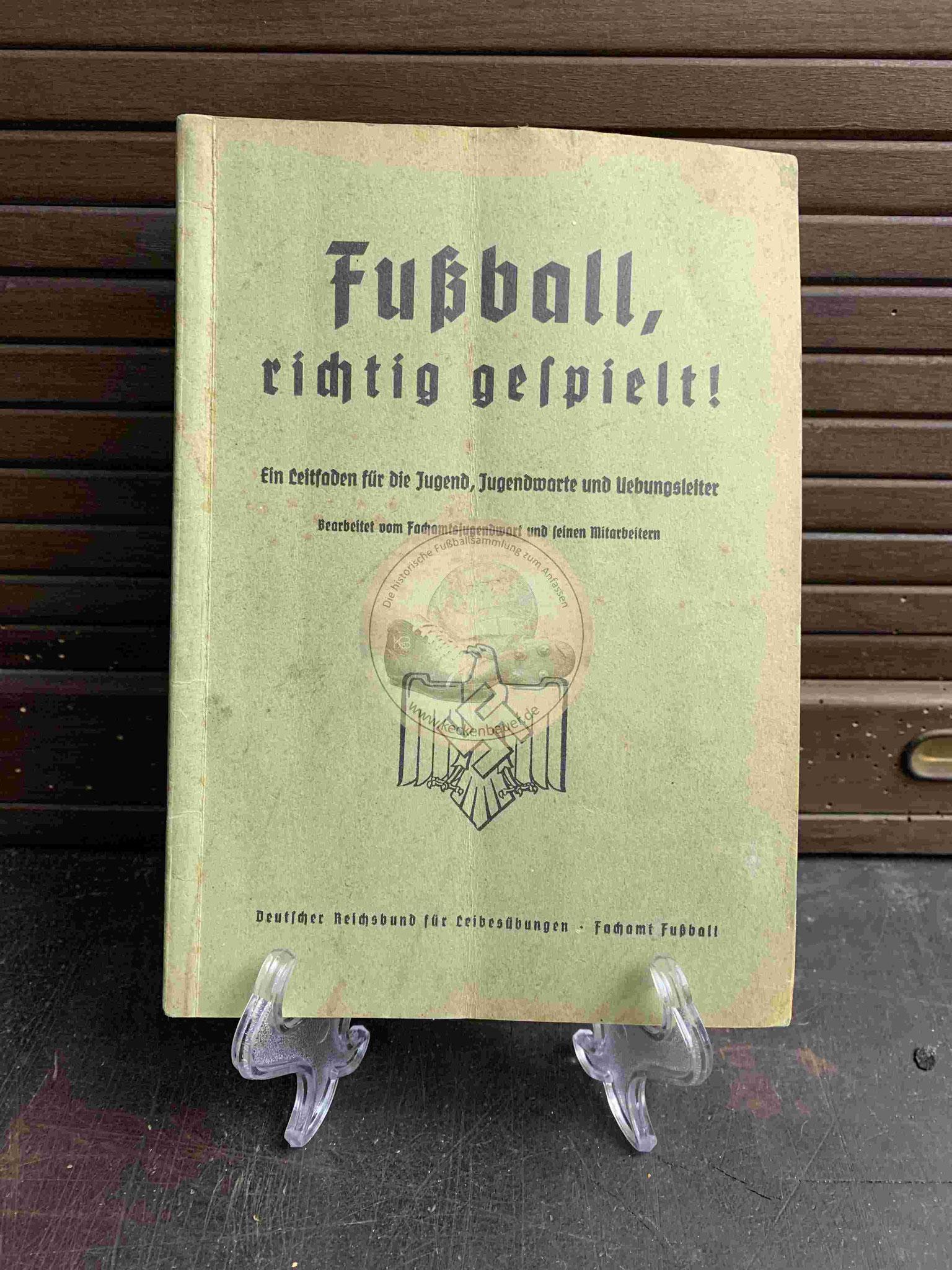Fußball, richtig gespielt! Ein Leitfaden für die Jugend, Jugendwarte und Uebungsleiter aus dem Jahr 1937