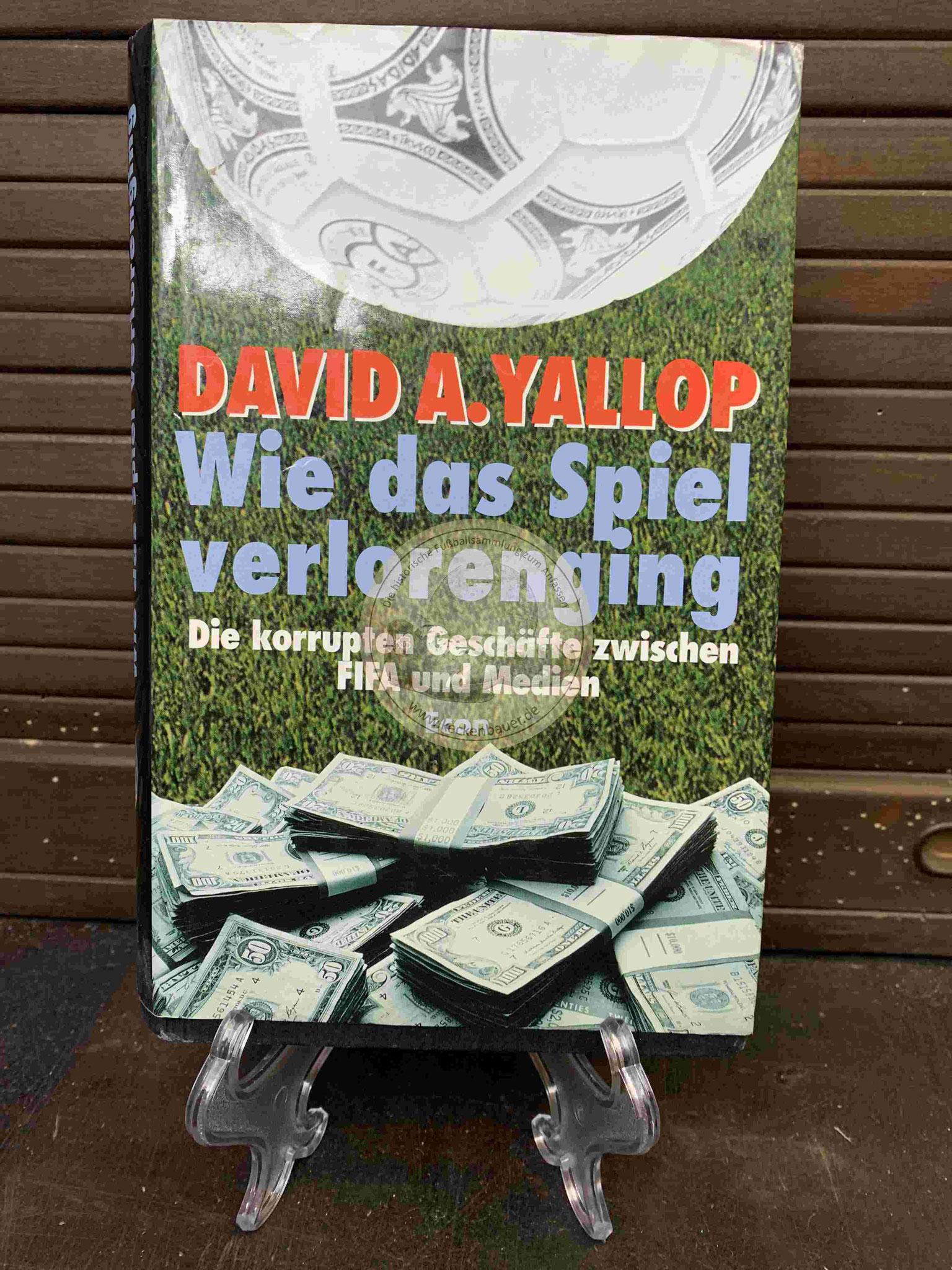 David A. Yallop Wie das Spiel verloren ging Die korrupten Geschäfte zwischen FIFA und Medien aus dem Jahr 1998