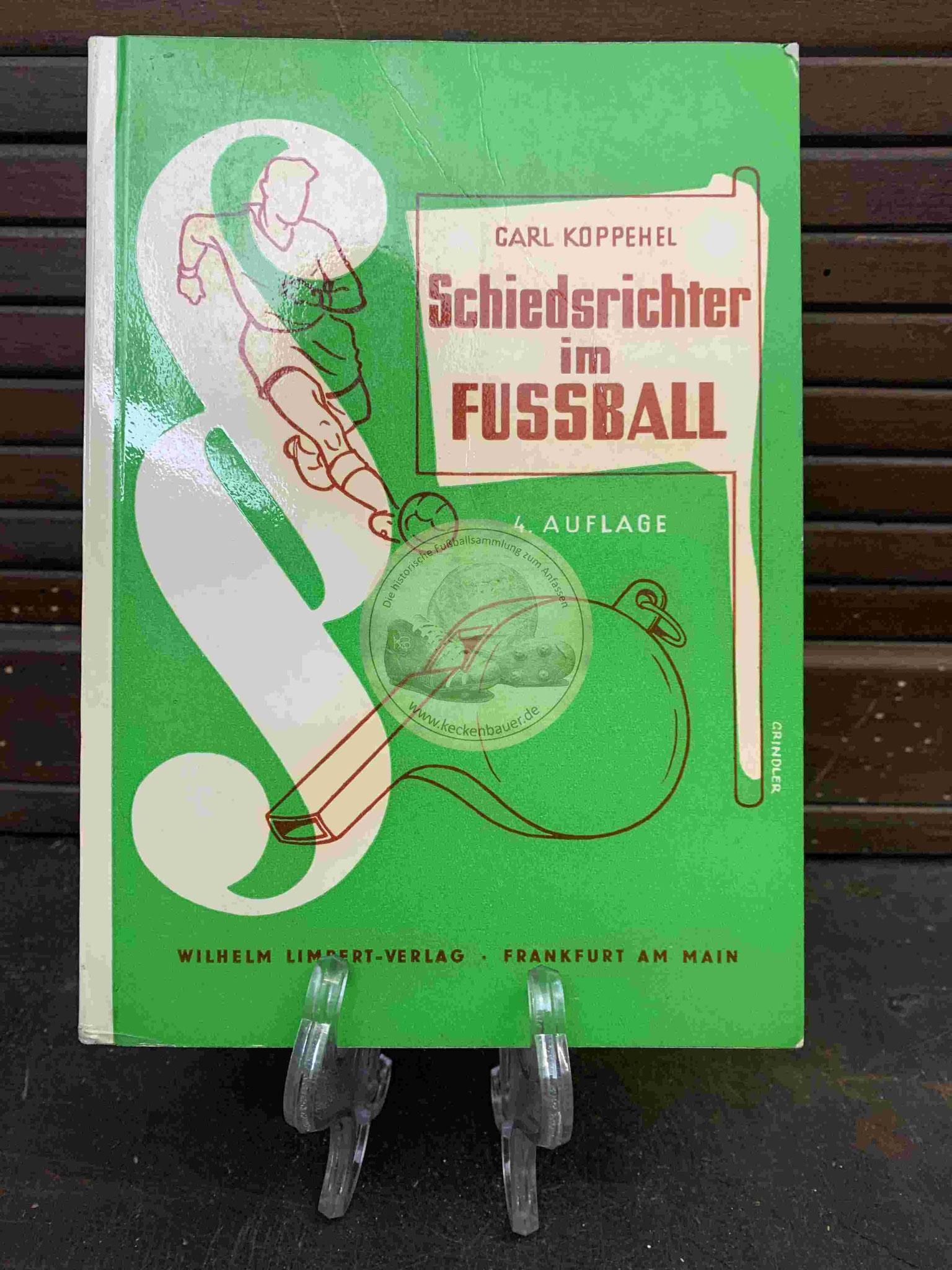 Carl Koppehel Schiedsrichter im Fussball im Wilhelm Limbert Verlag aus dem Jahr 1955, hier die 4. Auflage aus dem Jahr 1961
