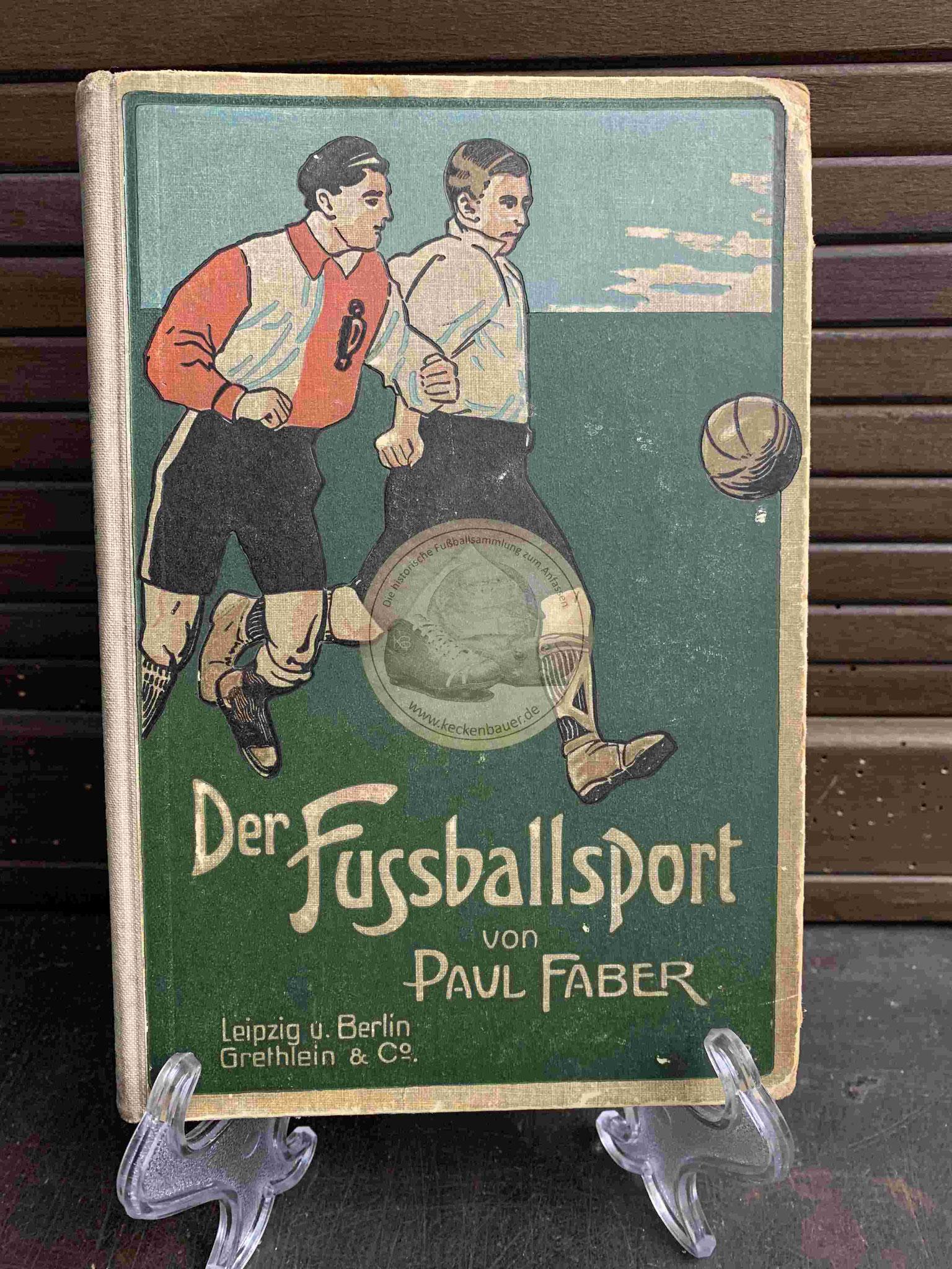 Der Fußballsport von Paul Faber von Leipzig u. Berlin Grethlein & Co aus dem Jahr 1907