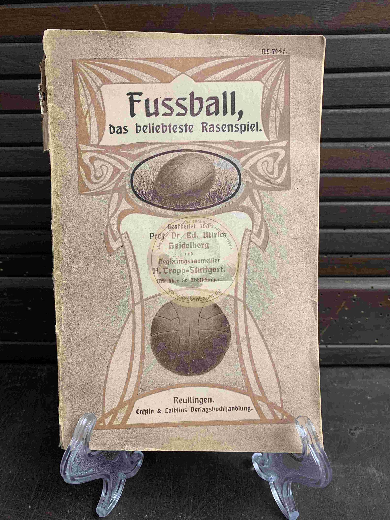 Fussball, das beliebte Rasenspiel von Prof Dr. Ed. Ulrich Heidelberg und Regierungsbeamter H. Trapp Stuttgart aus dem Jahr 1919
