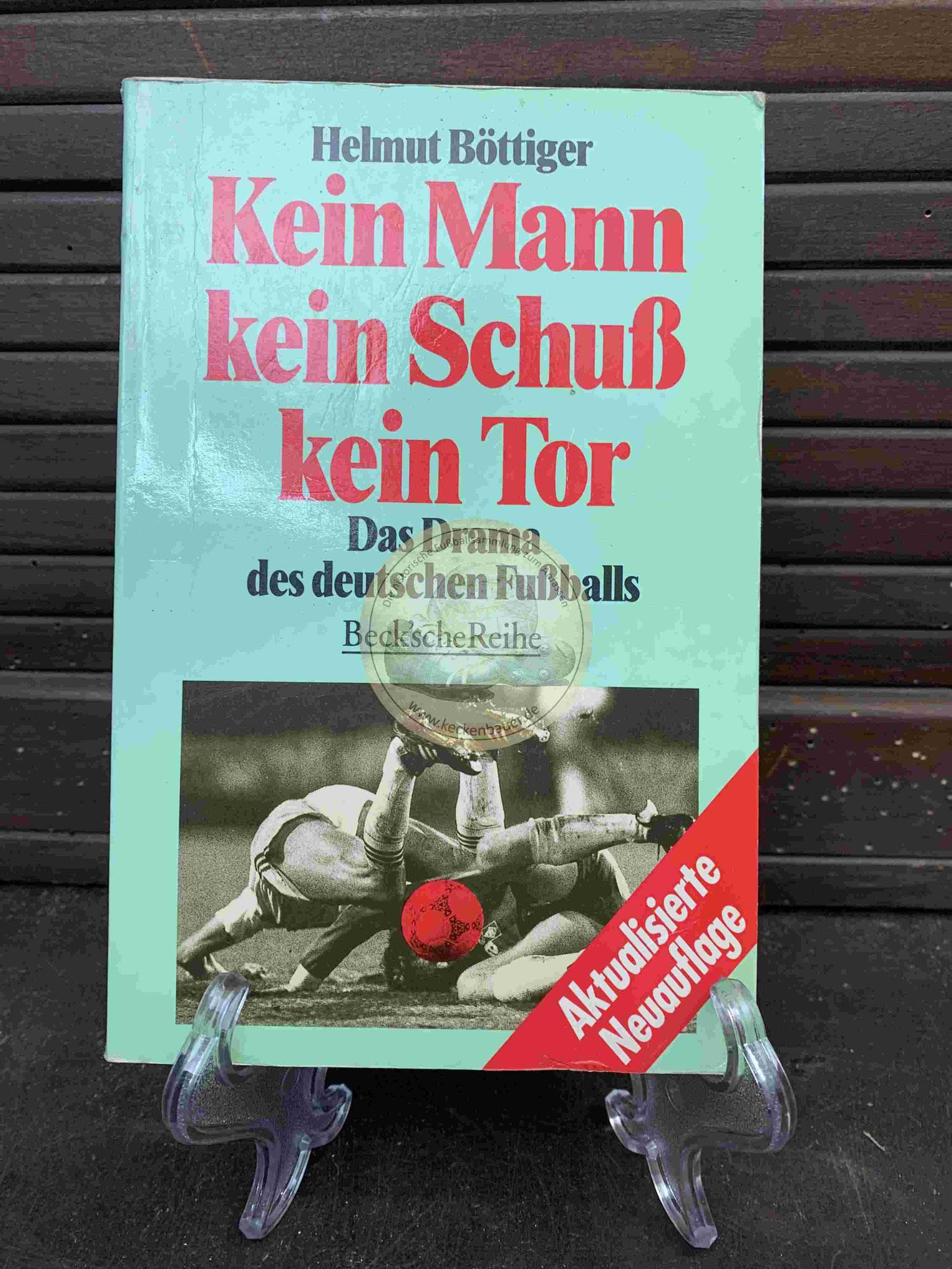 Helmut Böttiger Kein Mann kein Schuß kein Tor Das Drama des deutschen Fußballs Becksche Reihe aus dem Jahr 1993