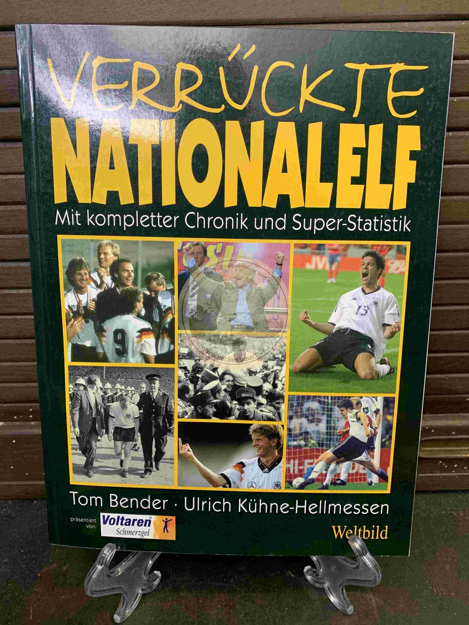 Verrückte Nationalelf mit kompletter Chronik und Super-Statistik von Tom Bender und Ulrich Kühne-Hellmessen im Weltbild Verlag aus dem Jahr 2003
