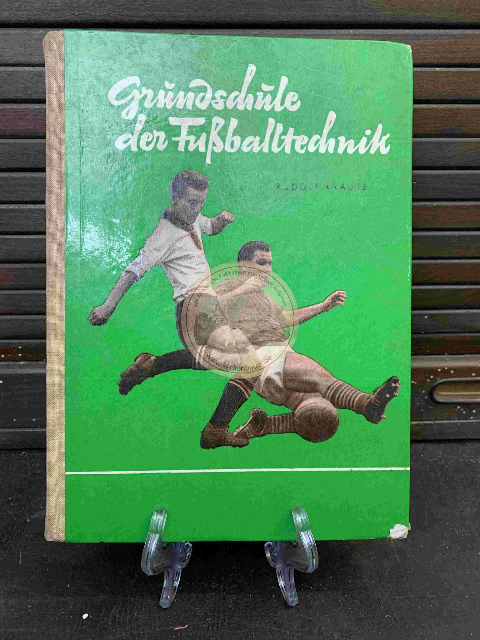 Rudolf Krause Die Grundschule der Fußballtechnik aus dem Jahr 1958