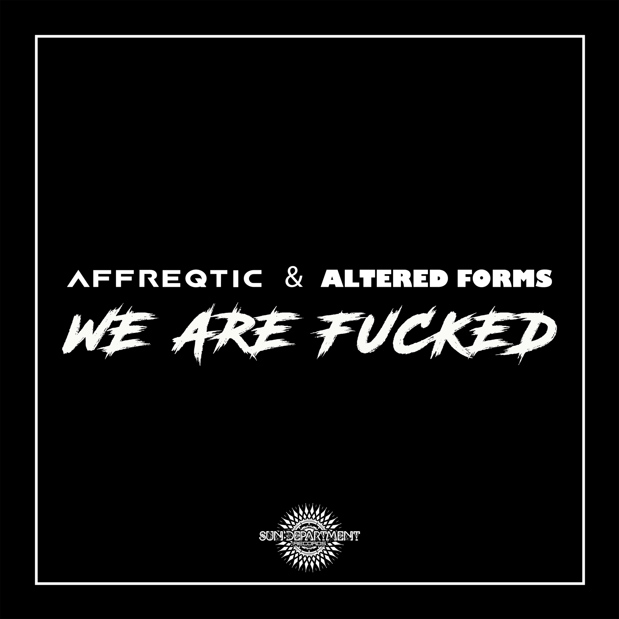 Affreqtic & Altered Forms - We are Fucked