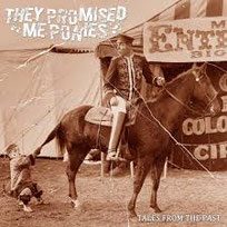 THEY PROMISED ME PONIES - Tales from the past