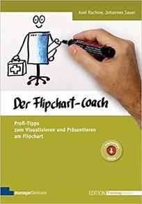 Der Flipchart-Coach Profi-Tipps zum Visualisieren und Präsentieren am Flipchart #Bücher #Coaching