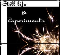 Still life & Experiments
