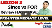 Lección 2 - Diferencia entre SINCE y FOR - Uso de auxiliares HAVE y HAS Pacho8a