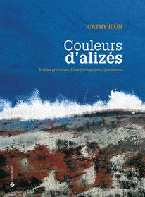 Monographie Couleurs d'alizés de Cathy Bion - Critères Editions