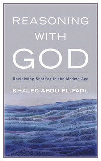 Reasoning with God: Reclaiming Shari'ah in the Modern Age by Khaled Abou El Fadl