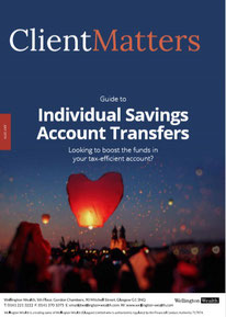 Client Matters - Wellington Wealth Magazine - ISA Transfers - IFA Glasgow
