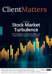 Client Matters - Wellington Wealth Magazine - Stock Market Turbulence - IFA Glasgow