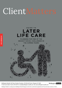 Client Matters - Wellington Wealth Magazine - Later Life Care - IFA Glasgow