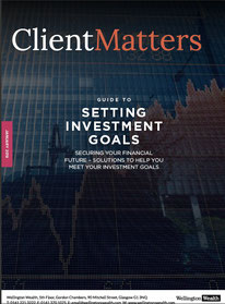 Client Matters - Wellington Wealth Magazine - Setting investment goals - IFA Glasgow