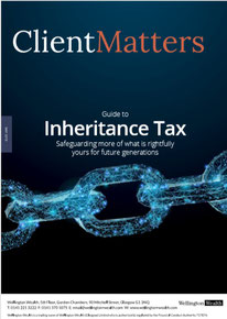 Client Matters - Wellington Wealth Magazine - Inheritance Tax - IFA Glasgow