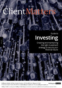 Client Matters - Wellington Wealth Magazine - Investing - IFA Glasgow