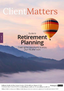 Client Matters - Wellington Wealth Magazine - Retirement Planning - IFA Glasgow