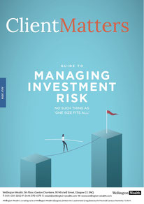 Client Matters - Wellington Wealth Magazine - Managing Investment Risk - IFA Glasgow
