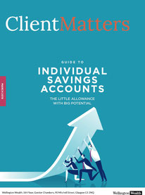 Client Matters - Wellington Wealth Magazine - ISAs - IFA Glasgow