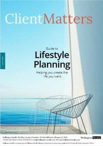 Client Matters - Wellington Wealth Magazine - Lifestyle Planning - IFA Glasgow