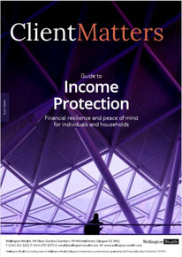 Client Matters - Wellington Wealth Magazine - Income Protection - IFA Glasgow
