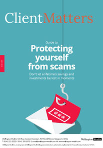 Client Matters - Wellington Wealth Magazine - Protecting yourself from scams - IFA Glasgow