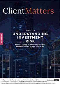 Client Matters - Wellington Wealth Magazine - Understanding Investment Risk - IFA Glasgow