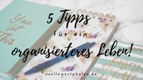 fünf 5 tips tipps für ein organisiertes leben hilfe hilestellung ideen produktiv produktivität kalender schreiben stift buch block blätter