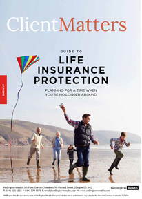 Client Matters - Wellington Wealth Magazine - Life Insurance Protection - IFA Glasgow