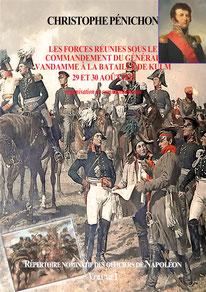 Répertoire nominatif des officiers de Napoléon, volume I : les forces réunies sous le commandement du général Vandamme à la bataille de Kulm ( 29 et 30 août 1813 ). Christophe Pénichon