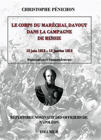 Christophe Pénichon : Répertoire nominatif des officiers de Napoléon, volume II : le corps du maréchal Davout dans la campagne de Russie. ( Christophe Pénichon )