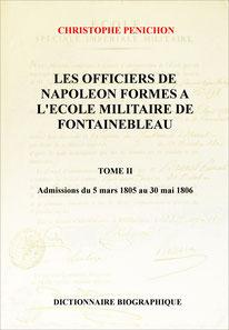 Les officiers de Napoléon formés à l'école militaire de Fontainebleau sous l'Empire, Tome II ( Christophe Pénichon )
