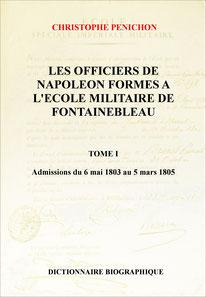 Christophe Pénichon : Les officiers de Napoléon formés à l'école militaire de Fontainebleau sous l'Empire, Tome I ( Christophe Pénichon )