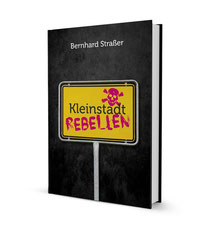 Bernhard Straßer - Kleinstadtrebellen