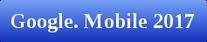 Google. Mobile 2017