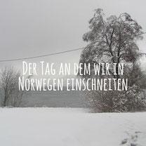 Blogpost: Der Tag an dem wir in Norwegen einschneiten auf schwedenundso.de