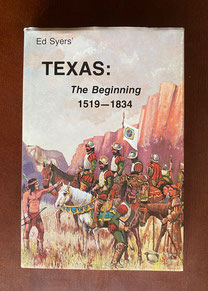 Texas The Beginning 1519-1834 by Ed Syers $40.00