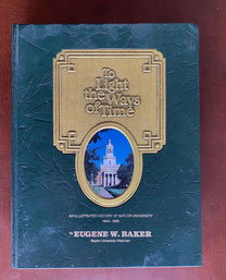 To Light The Ways of Time by Eugene Baker An Illustrated History of Baylor University $16.95